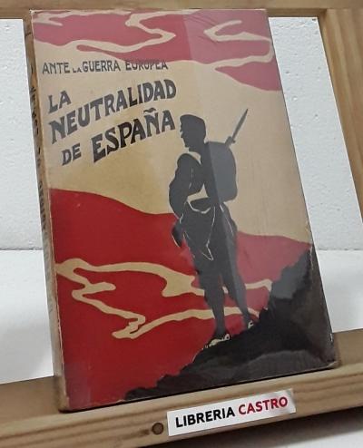Ante la Guerra Europea la Neutralidad de España - Varios