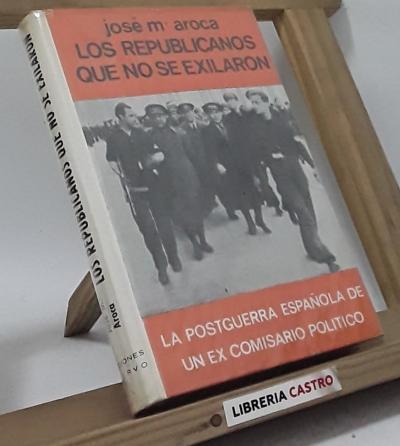 Los republicanos que no se exiliaron - José María Aroca