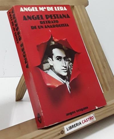 Ángel Pestaña. Retrato de un Anarquista - Ángel Mª de Lera