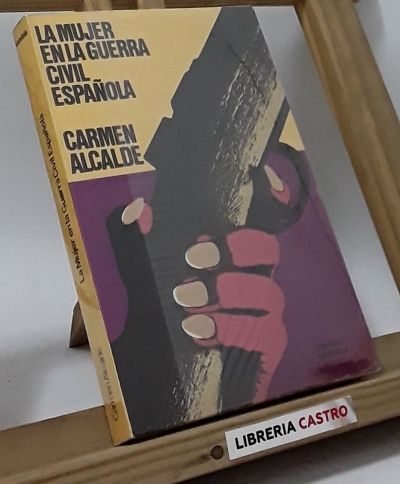 La mujer en la guerra civil española - Carmen Alcalde