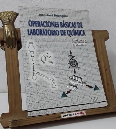 Operaciones básicas de laboratorio de química. Ciclo formativo de grado medio de laboratorio - Juan José Rodríguez