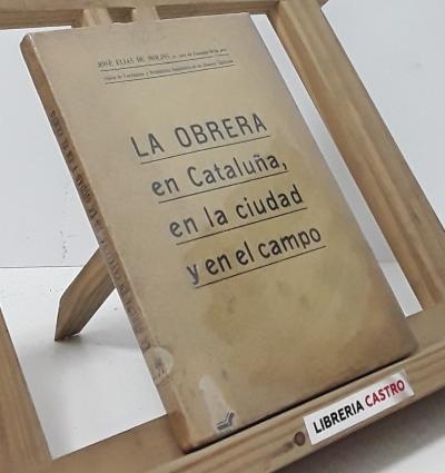 La obrera en Cataluña, en la ciudad y en el campo - José Elias de Molins