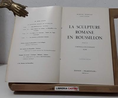La sculpture romane en roussillon II. Corneilla de Conflent. Elne - Marcel Durliat