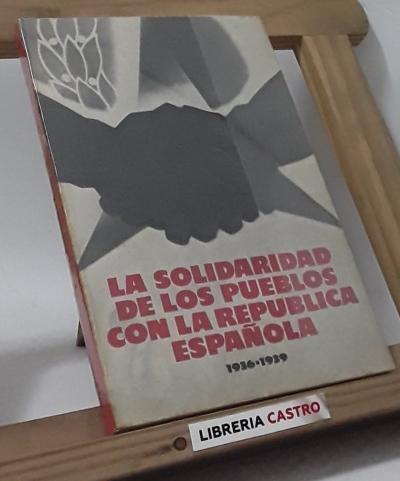 La solidaridad de los pueblos con la República Española. 1936-39 - Academia de Ciencias de la URSS