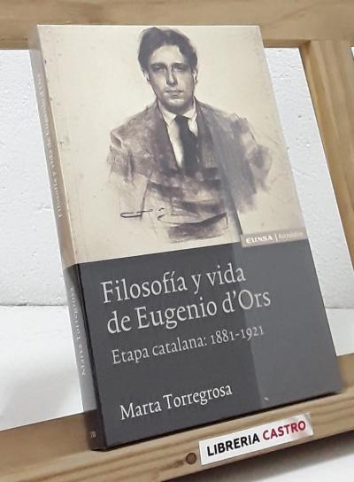 Filosofía y vida de Eugenio d'Ors. Etapa catalana: 1881-1921 (Dedicado por la autora) - Marta Torregrosa
