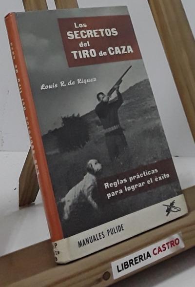 Los secretos del tiro de caza. Reglas prácticas para lograr el éxito - Louis R. de Riquez