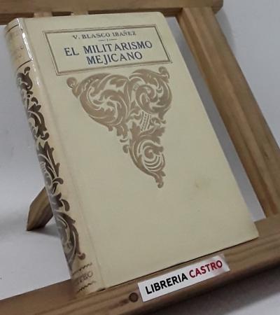 El militarismo mejicano - Vicente Blasco Ibañez