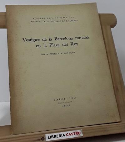 Vestigios de la Barcelona romana en la Plaza del Rey - A. Durán y Sanpere
