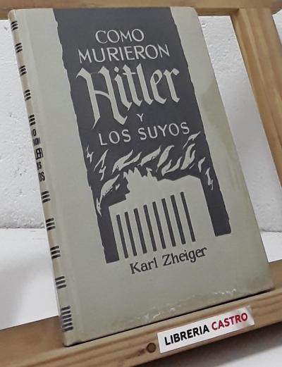 Como murieron Hitler y los suyos - Karl Zheiger