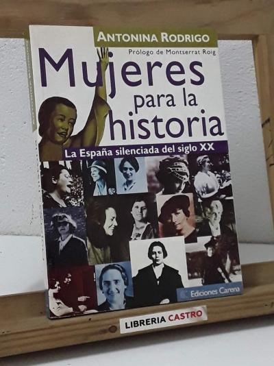 Mujeres para la historia. La España silenciada del siglo XX - Antonina Rodrigo