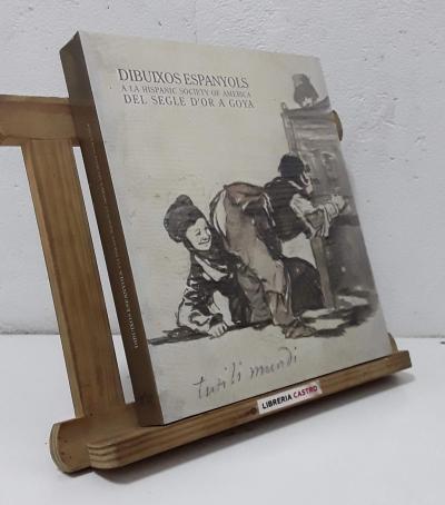 Dibuixos Espanyols a la Hispanic Society of America. Del Segle d'Or a Goya - Varios