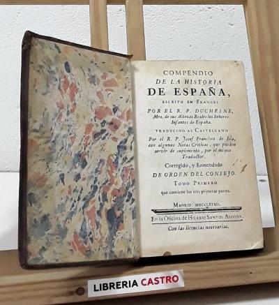 Compendio de Historia de España. Tomo Primero que contiene las tres primeras partes - R.P. Duchense