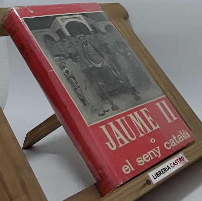 Jaume II o el seny català - J. Ernest Martínez Ferrando
