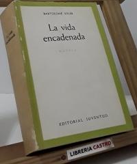La vida encadenada. (Dedicado por el autor) - Bartolomé Soler
