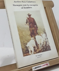 Siempre con la escopeta al hombro (edición numerada) - Avelino Ruiz Calatrava