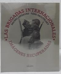 Las Brigadas Internacionales. Imágenes recuperadas - Michel Lefebvre y Rémi Skoutelsky