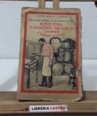 Tratado completo de vinificación. Repostería, elaboración de toda clase de licores y vinagre artificial - Luis Sala Casto
