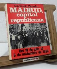 Madrid, capital republicana. Del 18 de julio al 6 de noviembre de 1936 - David Jato Miranda