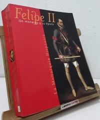 Felipe II. Un monarca y su época. La Monarquía Hispánica - Varios