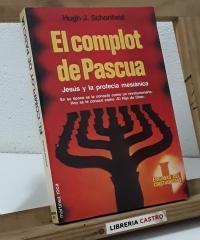 El complot de Pascua. Jesús y la profecía mesiánica - Hugh J. Schonfield