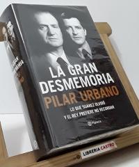 La gran desmemoria - Pilar Urbano