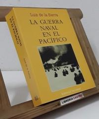 La Guerra Naval en el Pacífico 1941 - 1945 - Luis de la Sierra