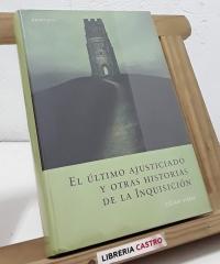 El último ajusticiado y otras historias de la Inquisición - César Vidal
