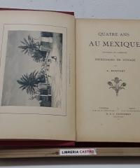 Quatre ans au Mexique. Souvenirs de campagne et impressions de voyage - A. Berthet