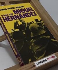 Cómo fue Miguel Hernández - Manuel Muñoz Hidalgo