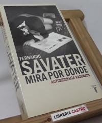 Mira por dónde. Autobiografía razonada - Fernando Savater