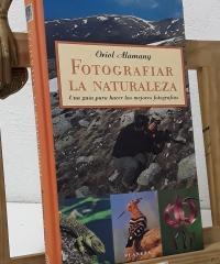 Fotografiar la naturaleza. Una guía para hacer las mejores fotografías. (Dedicado por el autor) - Oriol Alemany