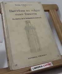 Barcelona no volgué ésser francesa. Els màrtirs de la independència espanyola (edició limitada) - Tomás Caballé i Clos
