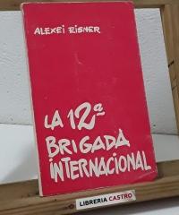 La 12ª Brigada Internacional - Alexei Eisner