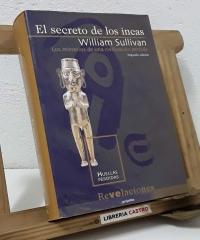 El secreto de los incas. Los misterios de una civilización perdida - William Sullivan