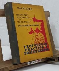 Trofología práctica y trofoterapia. Medicina naturista de urgencia. Las vitaminas madres - Profesor N. Capo