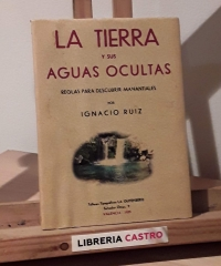 La Tierra y sus aguas ocultas. Reglas para descubrir manantiales (Facsímil) - Ignacio Ruiz