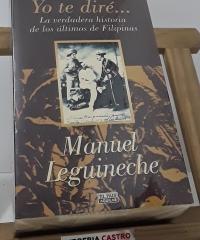Yo te diré...La verdadera historia de los últimos de Filipinas - Manuel Leguineche