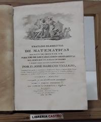 Tratado elemental de matemáticas. Tomo I. Parte Primera que contiene la Aritmética y Álgebra - José Mariano Vallejo