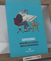 Supercómic. Mutaciones de la novela gráfica contemporánea - Varios