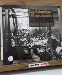 Can Saladrigas, 146 anys després. Memòria d'una fàbrica - Montserrat Sintes i Bou
