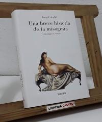 Una breve historia de la misoginia. Antología y crítica - Anna Caballé