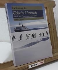 Objectiu: L'Antàrtida. Diari de bord d'una campanya oceanogràfica - Joandomènec Ros