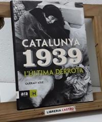Catalunya 1939. L'última derrota - Queralt Solé