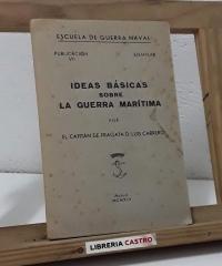 Ideas básicas sobre la guerra marítima - Luis Carrero