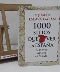 1000 sitios que ver en España al menos una vez en la vida - Juan Eslava Galán
