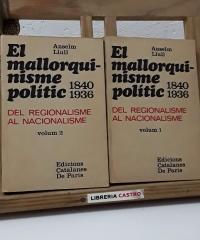 El mallorquinisme polític 1840 - 1936. Del Regionalisme al Nacionalisme. (II Volums) - Anselm Llull