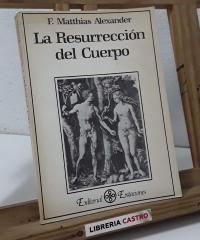 La Resurrección del Cuerpo - F. Matthias Alexander