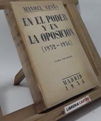 En el poder y en la oposición (1932-1934). Tomo primero - Manuel Azaña