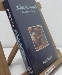 Kublai Khan. Su vida y su tiempo - Morris Rossabi