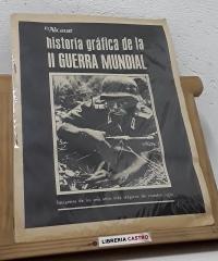 Historia gráfica de la II Guerra Mundial. Imágenes de los seis años más trágicos de nuestro siglo - Varios